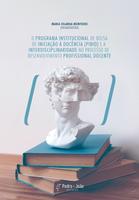 Capa do livro O Programa Institucional de Bolsa de Iniciação à Docência (PIBID) e a interdisciplinaridade no processo de desenvolvimento profissional docente